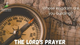 Whose kingdom are you building? Matthew 6:10