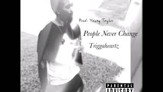 Triggaheartz - People Never Change (Prod. Young Taylor)