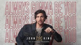 John King 'Til It Changes Your Mind