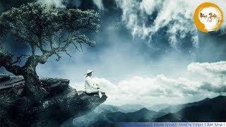 Nhạc Thiền Tịnh Tâm - Thanh Tịnh An Nhiên Tự Tại - #Mới Nhất