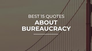 Best 15 Quotes about Bureaucracy | Amazing Quotes | Soul Quotes