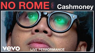 "No Rome   ""Cashmoney"" Live Performance 