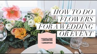HOW TO DO FLOWERS FOR A WEDDING/EVENT