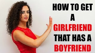 How to get a girlfriend that has a boyfriend - Relationship advice for men @LayanBubbly