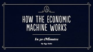 How The Economic Machine Works in 30 minutes by Ray Dalio