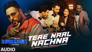 Nawabzaade: TERE NAAL NACHNA Full Audio | Badshah, Sunanda S | Raghav Punit Dharmesh