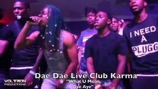 DAE DAE   WAT U MEAN (Aye, Aye, Aye) [Nitti Beatz Recordings 300 Ent] Live At Club Karma 2016