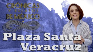 Crónicas y relatos de México - Plaza Santa Veracruz (Centro Histórico)