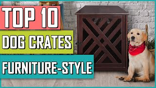 ☑️ Dog Crates : Best Dog Crates Furniture Style 2020 - TOP 10