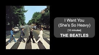 The Beatles - I Want You (She's So Heavy) [10 minutes]