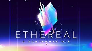 Ethereal - A Synthwave Mix