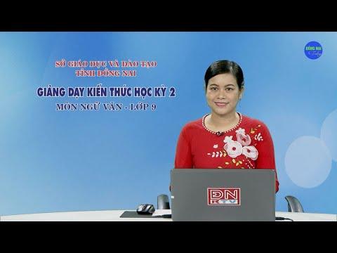 Giảng Dạy Kiến Thức HK2 - Môn Ngữ Văn - Lớp 9 (17/03/2020)