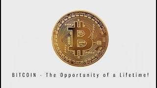 BITCOIN The Opportunity of a LifeTime!