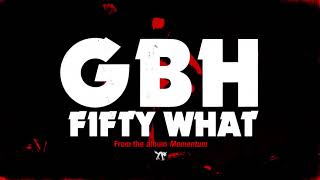 "GBH - ""Fifty What?"" (Full Album Stream)"