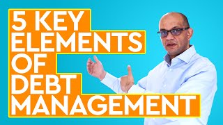 Five Key Elements Of Debt Management | How To Get Out Of Debt And Gain Financial Freedom