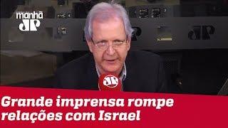Augusto Nunes: A grande imprensa rompe relações com Israel
