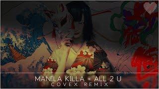 Manila Killa   All 2 U (Covex Remix)