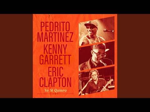 Yo Si Quiero (feat. Eric Clapton & Kenny Garrett) online metal music video by PEDRITO MARTINEZ