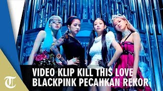 Video Klip Kill This Love Blackpink Pecahkan Rekor