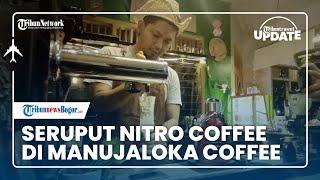 TRIBUN TRAVEL UPDATE: Seruput Nitro Coffee di Manujaloka Coffee Bogor
