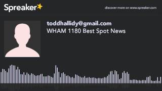 WHAM 1180 Best Spot News (made with Spreaker)