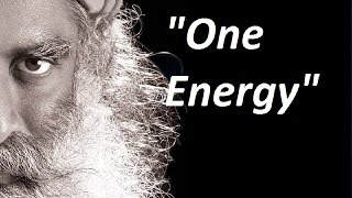 Sadhguru-the whole existence is just one energy.