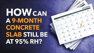 How can a 9-month concrete slab still be at 95% RH?