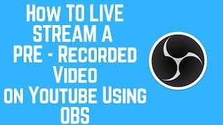 How to Live Stream A Pre Recorded Video to YouTube Using OBS