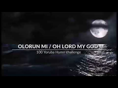 Olorun mi/oh lord my God