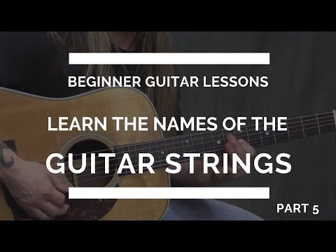 Learn the Guitar String Names - Beginner Guitar Lesson #5