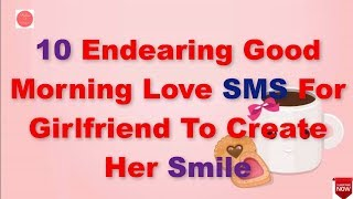 10 Endearing Good Morning Love Sms For Girlfriend To Create Her Smile | Rules Of Relationship