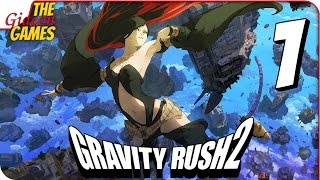 GRAVITY RUSH 2 ➤ Прохождение #1 ➤ ДЕВЧОНКА С КОТЕЙКОЙ