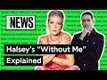 "Halsey's ""Without Me"" Explained 