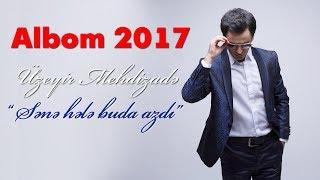Uzeyir Mehdizade - Sene Hele Buda Azdi ( 2017 ALBOM )