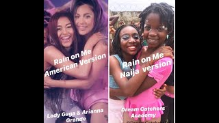 Lady Gaga Rain On Me - American Version Vs. Naija By The Dream Catchers Academy