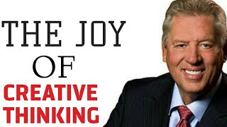 HOW TO DISCOVER THE JOY OF CREATIVE THINKING.