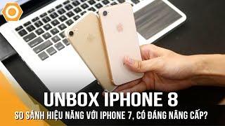 Mở hộp iPhone 8: So sánh hiệu năng với iPhone 7. Liệu có nên nâng cấp?