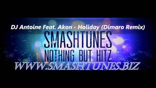 DJ Antoine Feat. Akon - Holiday (Dimaro Remix)(SUPPORTED BY WWW.SMASHTUNES.BIZ)