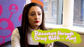 Recovery through Group Work - Amy