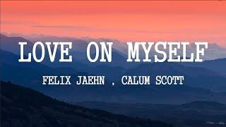 Felix Jaehn , Calum Scott   Love On Myself (Lyrics)