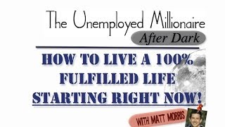 How To Live A 100% Fulfilled Life Starting Right Now!
