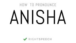 Anisha - How to pronounce Anisha - Indian Girl Name