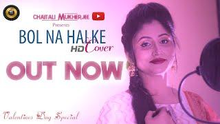 Bol Na Halke Halke | Female Cover by Chaitali   - YouTube