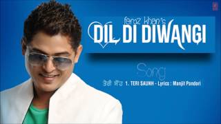 FEROZ KHAN TERI SAUNH FULL SONG (Audio) | DIL DI DIWANGI | LATEST PUNJABI SONG