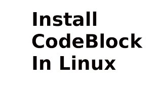 How To Install CodeBlock in Ubuntu 16.04 , Ubuntu 14.04, Ubuntu Mate, Linux Mint