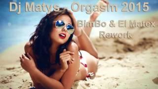 Dj Matys - Orgasm 2015 ( BimBo & El Matex Rework )