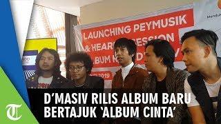 Rilis Album Ke-6, D'MASIV Sebarkan Cinta Untuk Pecinta Musik Tanah Air