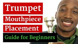 Trumpet Mouthpiece Placement for Beginners