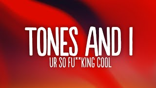 Tones and I - Ur So F**kInG cOoL (Lyrics) - YouTube