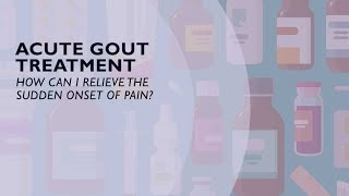 Acute Gout Treatment - How You Can Relieve the Sudden Onset of Pain (5 of 6)
